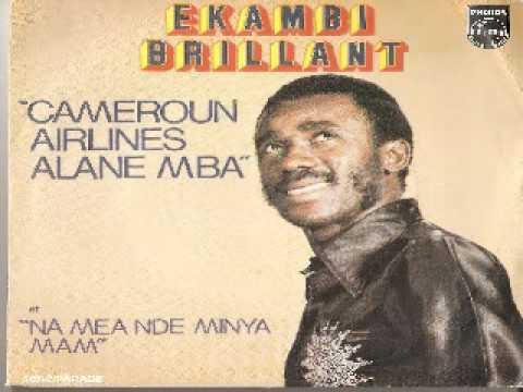 Ekambi Brillant – Cameroon Airlines Alane Mba – Na me nde minya mam
